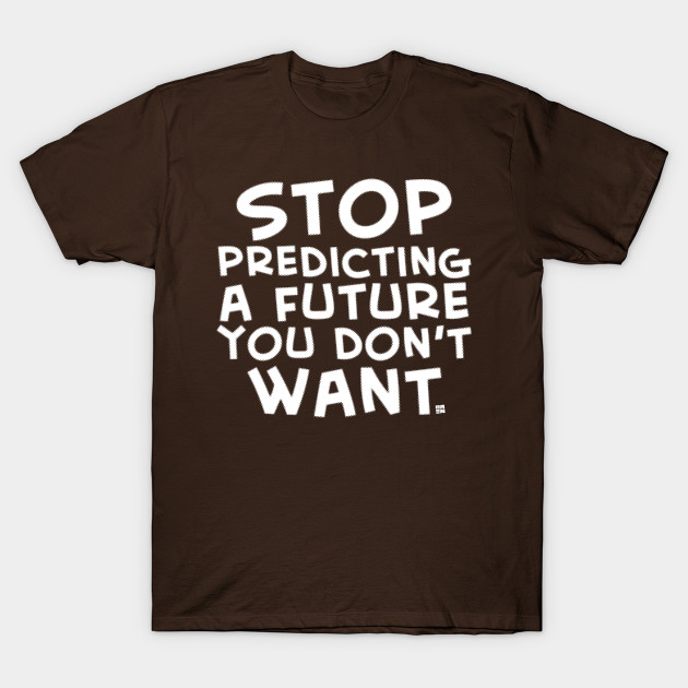 Stop Predicting a Future You Don't Want © 2020+ Samax Amen