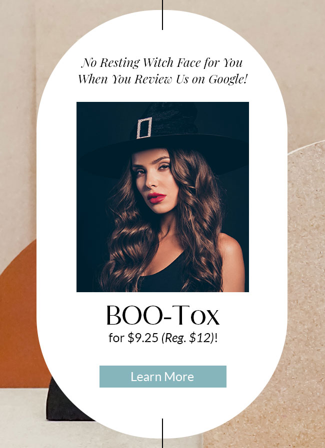 No Resting Witch Face for You When You Review Us on Google! BOO-Tox for $9.25 (Reg. $12)!