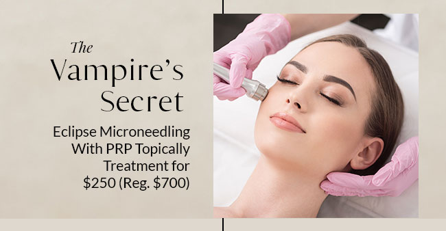 The Vampire's Secret Eclipse Microneedling With PRP Topically Treatment for $250 (Reg. $700)