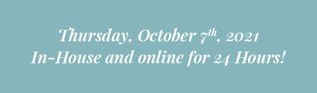 Thursday, October 7th, 2021 In-house and online for 24 Hours!
