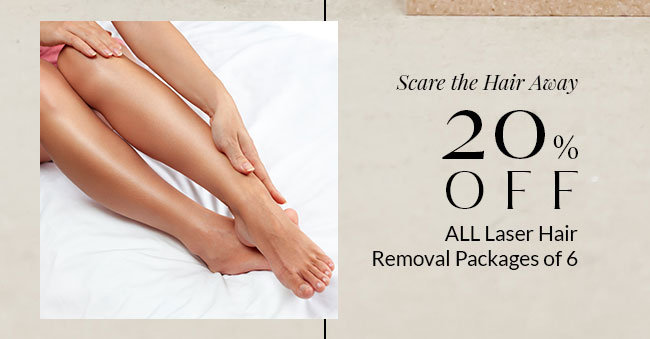 Scare the Hair Away 20% OFF ALL Laser Hair Removal Packages of 6
