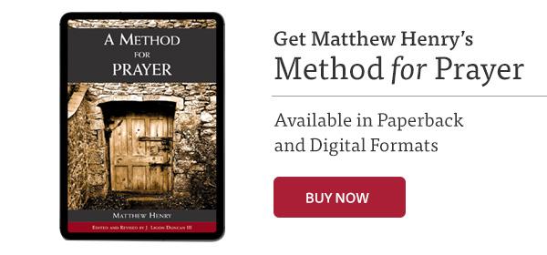 Matthew Henry's Method for Prayer
