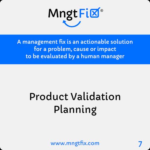 Management Fix 7 Product Validation Planning