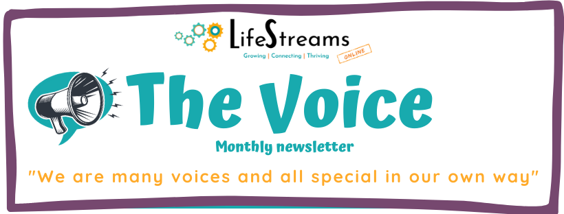 """Life Streams monthly newsletter: The Voice. """"We are many voices and all special in our own way"""""""