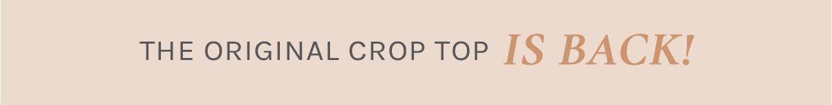 The Original Crop Top IS BACK