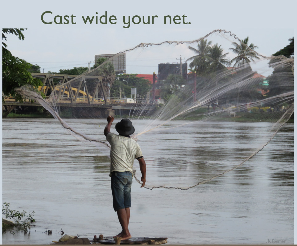 Cast wide your net.