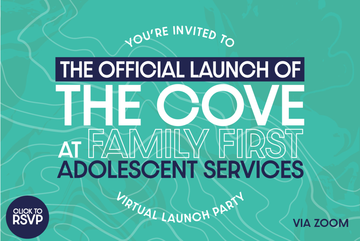 You're invited to the official launch of The Cove at Family First. Join us on August 19 at 12:00pm via Zoom!