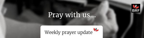 Pray with us... Weekly prayer update