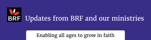 BRF logo. Updates from BRF and our ministries: Enabling all ages to grow in faith