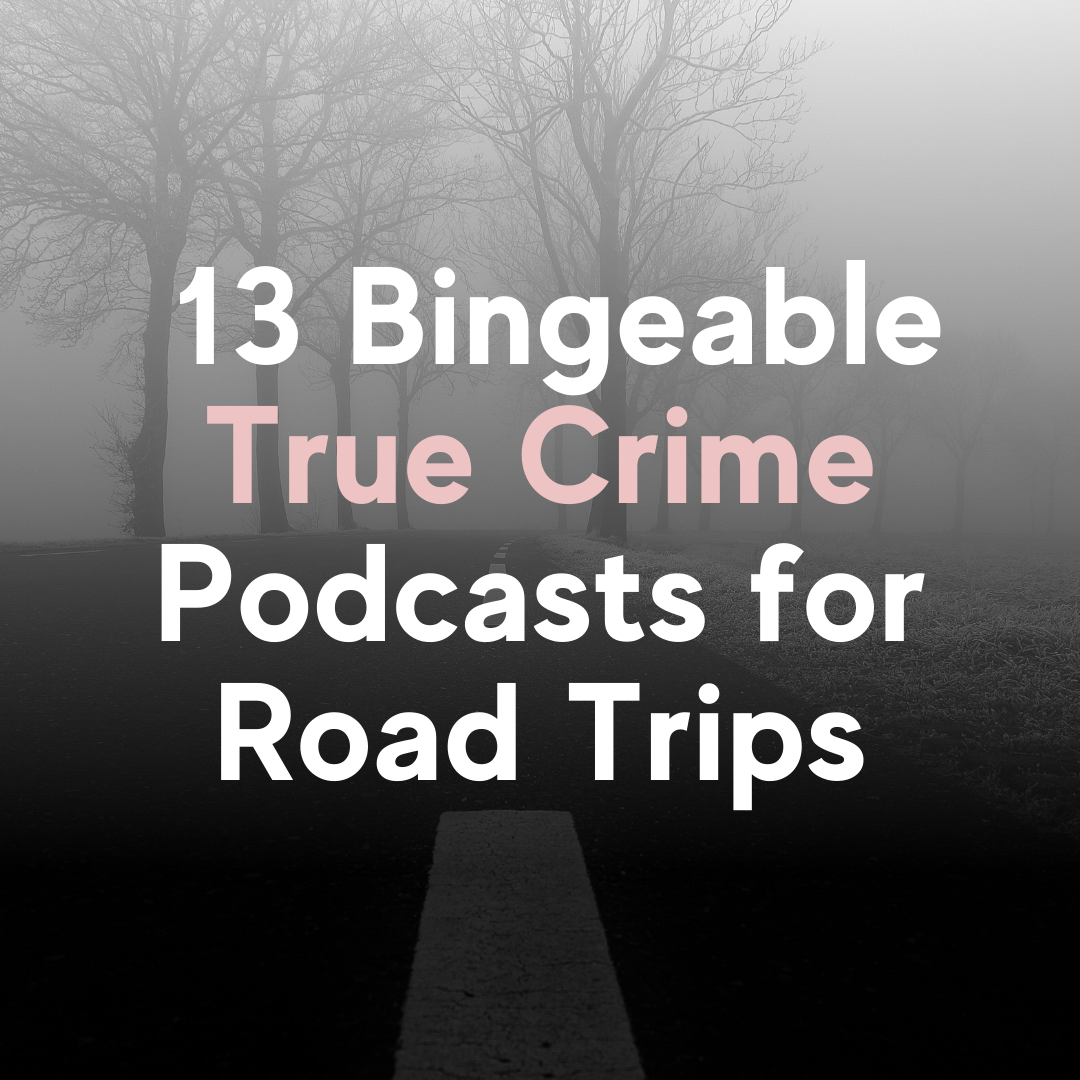 13 Bingeable True Crime Podcasts for Road Trips