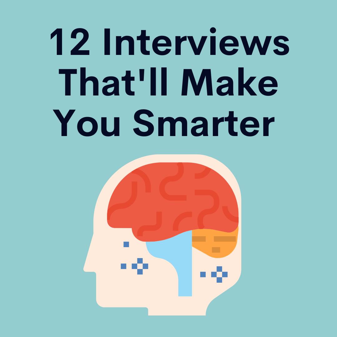 12 interviews that'll make you smarter