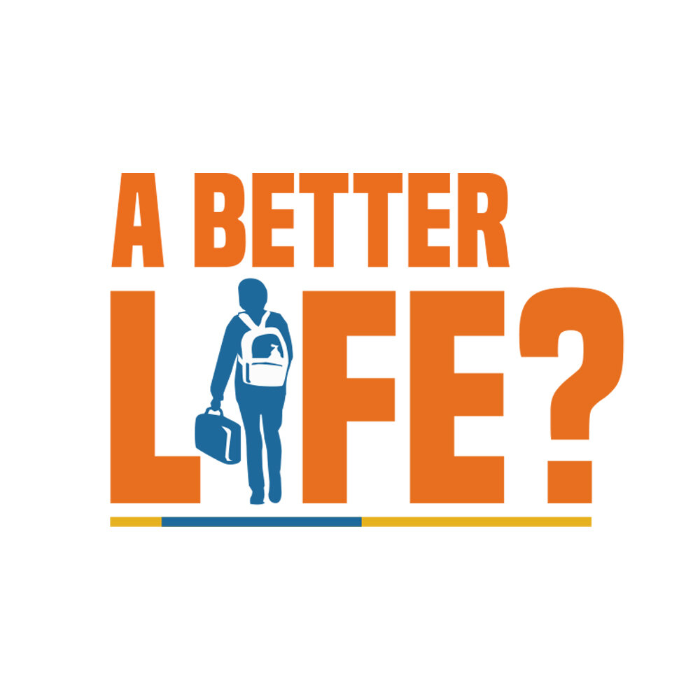 """A white square with the words """"A Better Life?"""" in orange capital letters, except the """"I"""" in life is replaced with a blue figure wearing a white backpack and holding a blue briefcase. The """"Life?"""" is underlined in blue and yellow."""