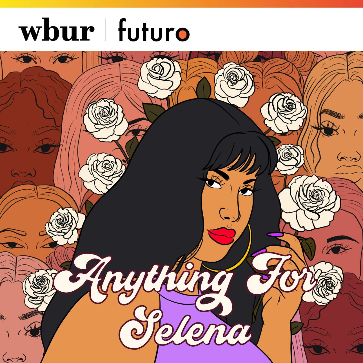 """A drawing of the musician Selena, a Mexican American woman with black hair, lightly browned skin, hoop earrings, and red lipstick, She wears a light purple tank top and is holding her hand up by her face, and she's wearing pink acrylic nails. She's surrounded by white roses and the words """"Anything for Selena"""" in white. In the background are drawings of women's faces in red, pink, orange, and yellow. In the top left corner are the WBUR and Futuro logos in black text on a white border."""