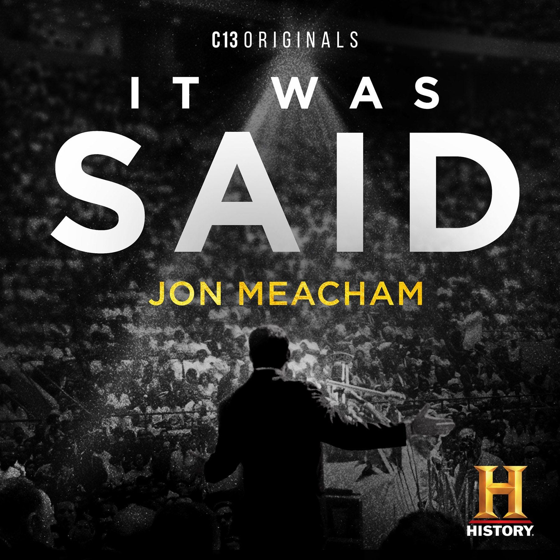 """The podcast art for the show It Was Said, featuring a photograph of a man giving a speech, with a spotlight on the man. """"It Was Said"""" is in large white capital letters, and the host's name is in smaller capital letters in yellow. The History Channel logo is in the bottom right corner."""
