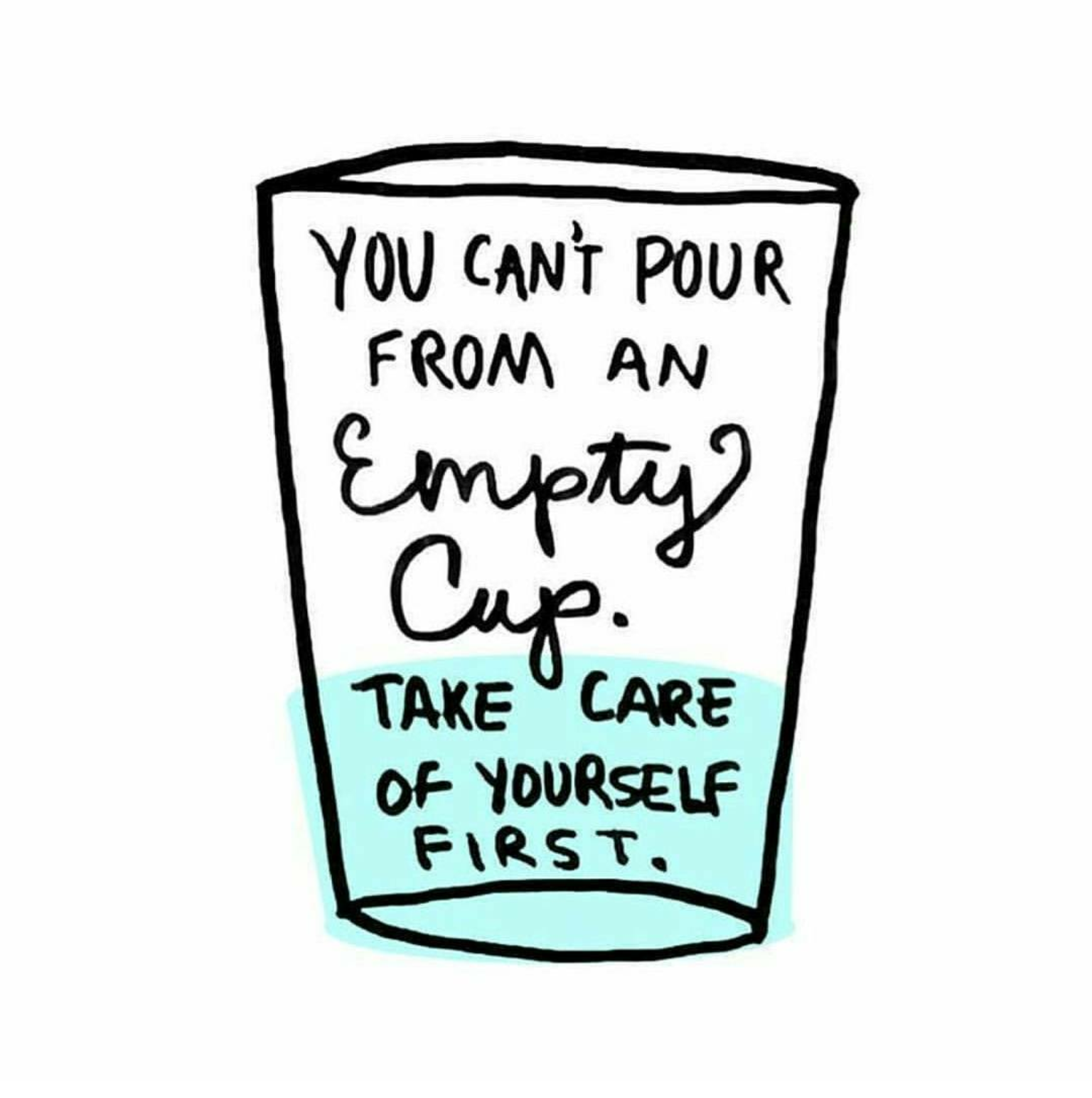 image: You can't pour from an empty cup. Take care of yourself first.