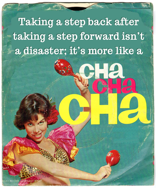 Image: Taking a step back after taking a step forward isn't a disaster; it's more like a cha cha cha.