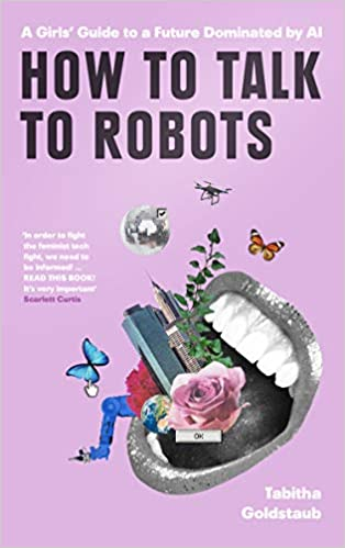 Cover of how to talk to robots which is pink with collage images of a flower, butterfly and roses