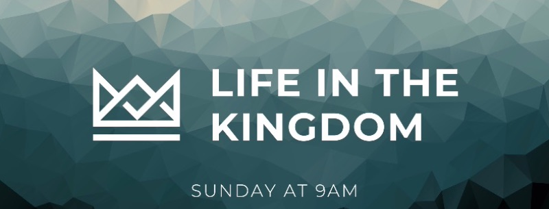Life in the Kingdom | Sunday at 9am