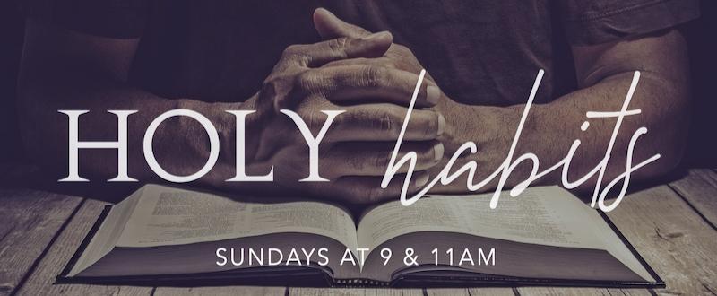 Holy Habits   9 & 11am