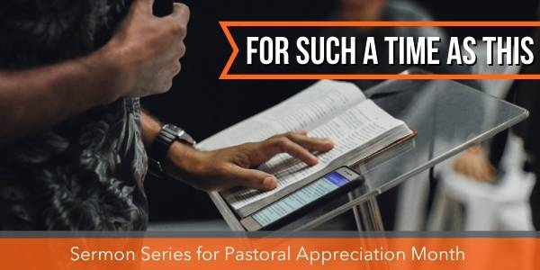 For Such a Time as This - Sermon Series for Pastoral Appreciation Month