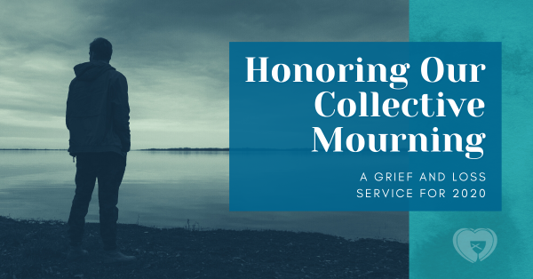 Honoring Our Collective Mourning, a Grief and Loss Service for 2020