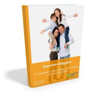 Experten-Ratgeber - In 3 Schritten zu mehr Kunden, mehr Umsatz und mehr freier Zeit