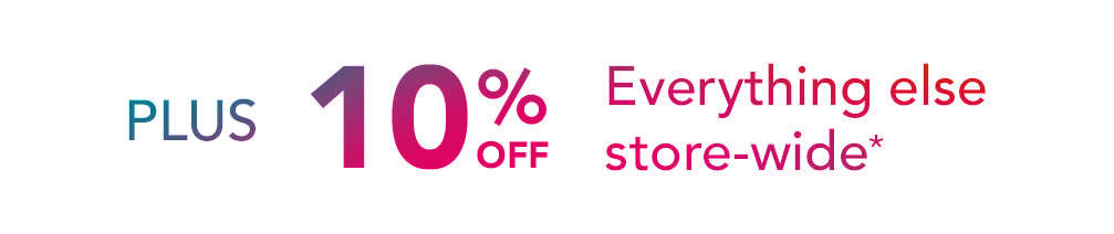 Plus 10% off everything else store-wide*