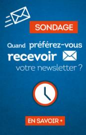 Quand préférez-vous recevoir votre newsletter ?