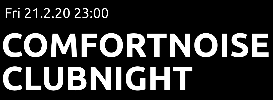 Freitag, 21.2.20, 23:00 Comfortnoise Clubnight