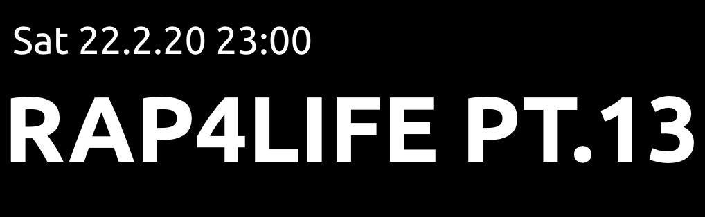 Samstag, 22.2.20, 23:00 Rap4Life pt. 13