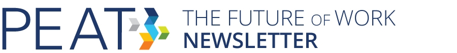 PEAT:  The Future of Work Newsletter