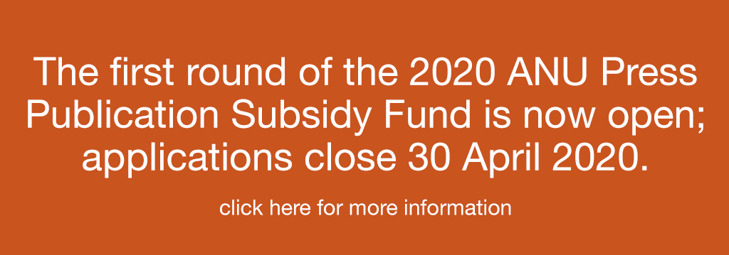 The first round of the 2020 ANU Press Publication Subsidy Fund is now open; applications close 30 April 2020.
