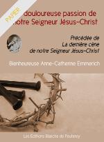 La douloureuse passion de notre Seigneur Jésus-Christ