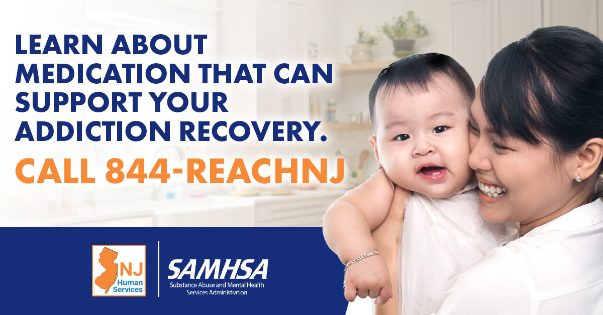 A smiling mother holds a baby with the words: Learn about medication that can support your addiction recovery. Call 844-ReachNJ.