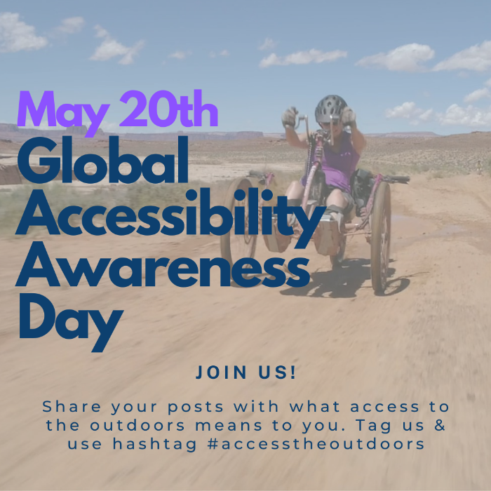 Image has a woman wearing a helment and purple shirt handcycling on a dirt trail in the wilderness. Text overlay shares May 20th is Global Accessibility Awareness Day.