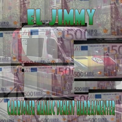 CARRIONER MANIAC DEMENT HARRASMENTER ALBUM BY EL JIMMY