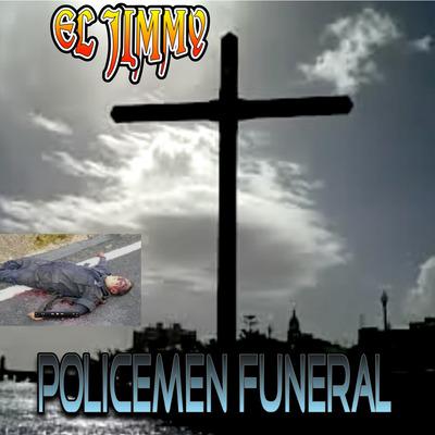 POLICEMEN FUNERAL BY EL JIMMY