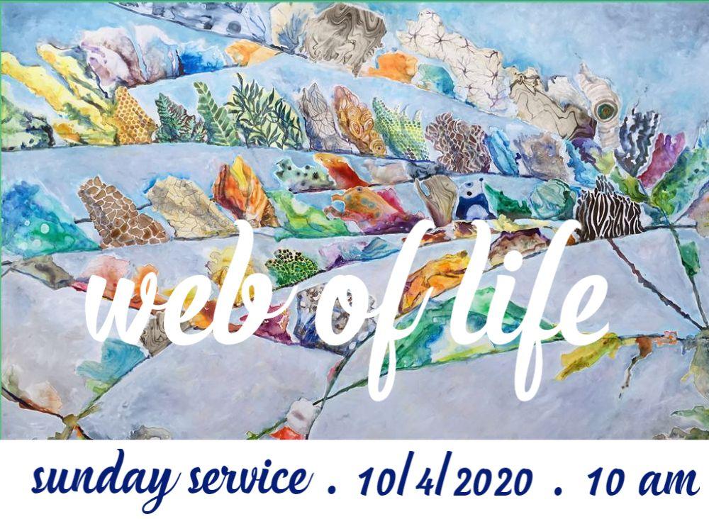 Web of Life - Sunday Service, October 4, 2020, 10 am