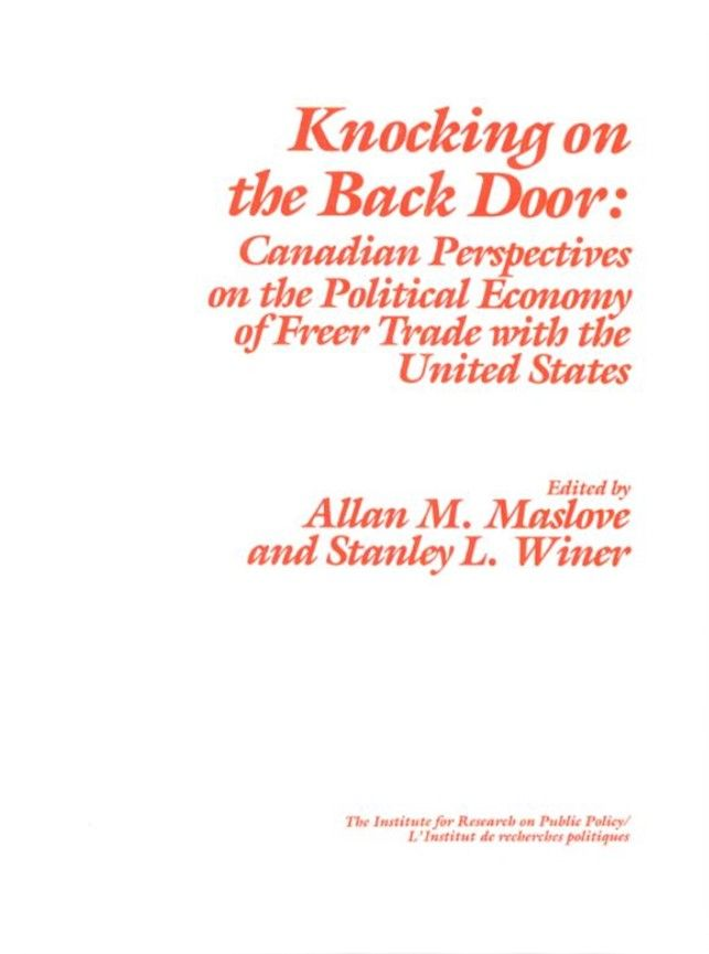 Knocking on the Back Door: Canadian Perspectives on the Political Economy of Freer Trade with the United States