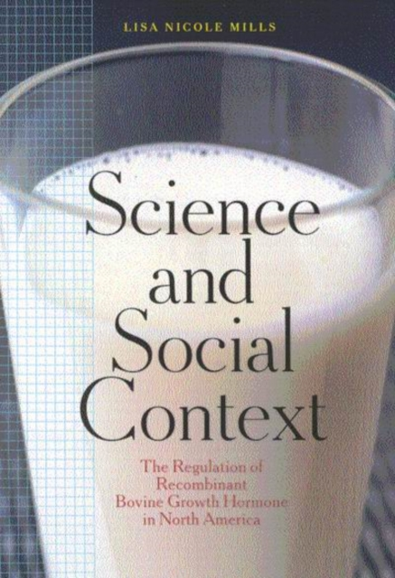 Science and Social Context: The Regulation of Recombinant Bovine Growth Hormone in North America