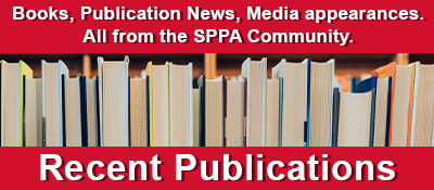 Recent Publications: Books, Publication News, Media appearances, All from the SPPA Community