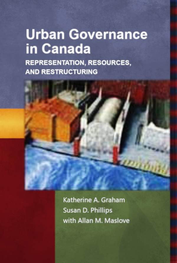Urban Governance in Canada: Representation, Resources, and Restructuring.