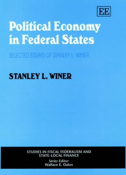 Political Economy in Federal States: Selected Essays of Stanley L. Winer