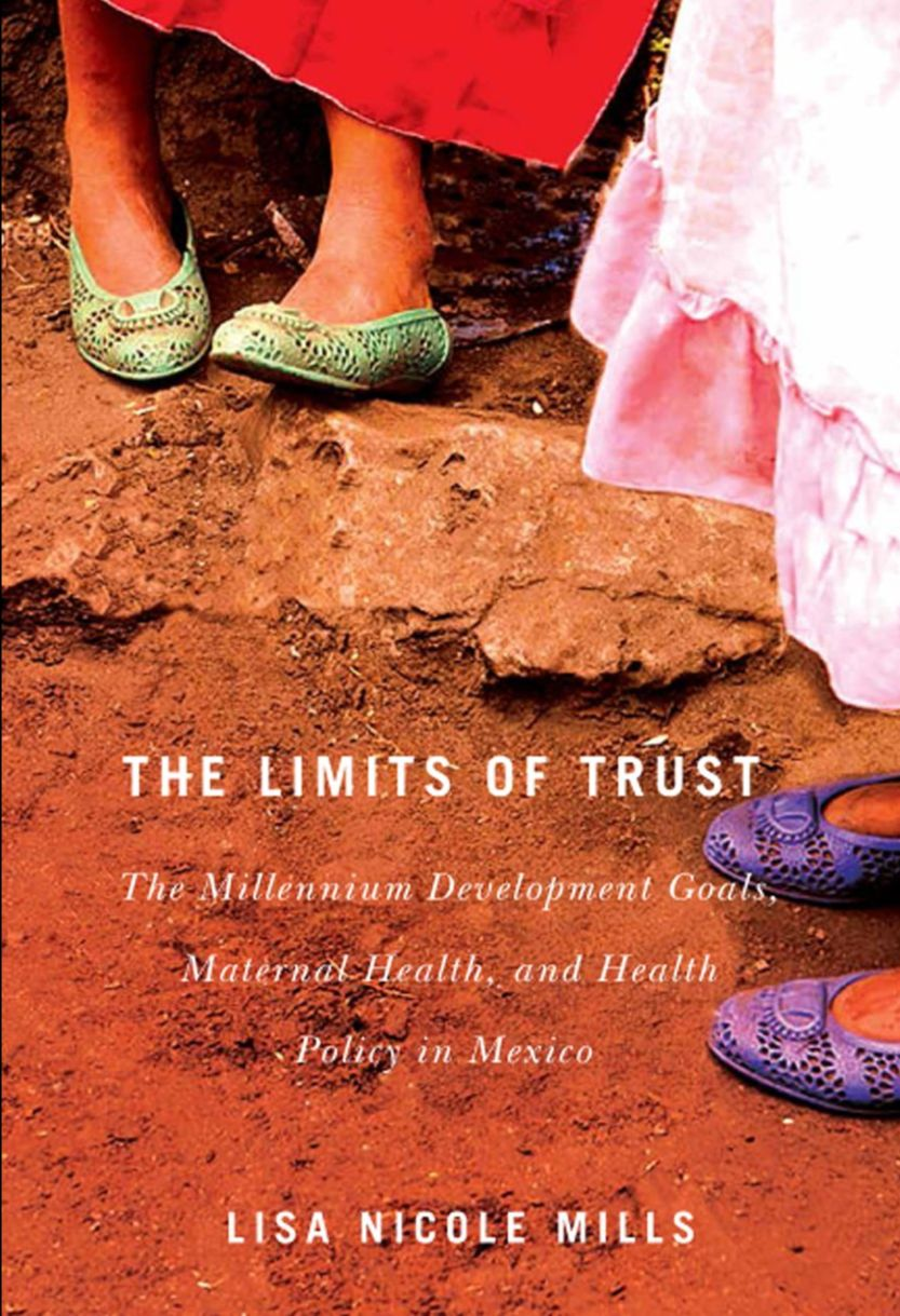 The Limits of Trust: The Millennium Development Goals, Maternal Health, and Health Reform in Mexico.