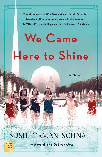 We Came Here to Shine A Novel by Susie Orman Schnall