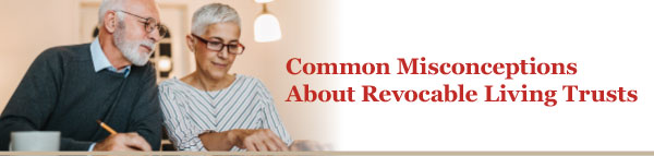 Common MIsconceptions About Revocable Living Trusts