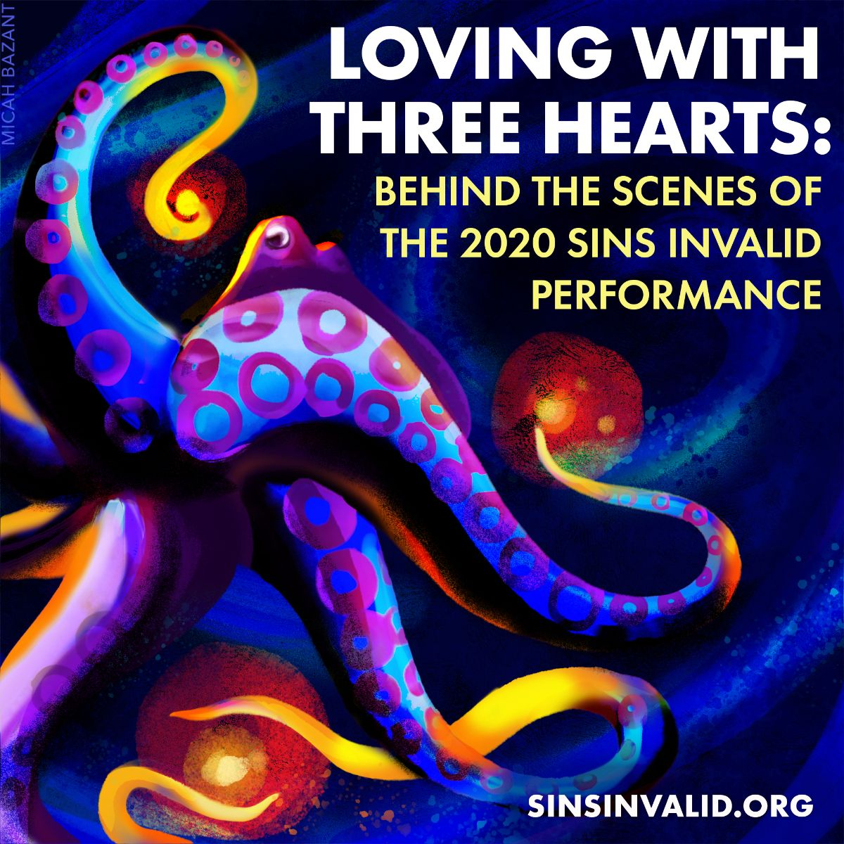 A colorfully painted octopus with curving arms rests in a floating galaxy-like background, it's tentacles glow. Text reads: Loving with Three Hearts: Behind the scenes of the 2020 Sins Invalid Performance