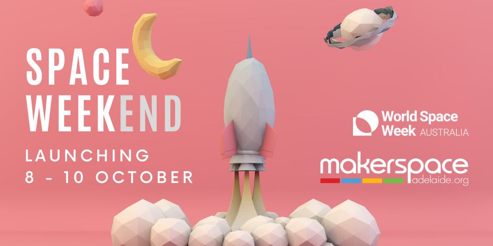 Space Weekend at Makerspace Adelaide is launching soon (8 - 10 Oct)