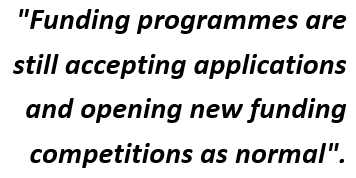 Funding programmes are still accepting applications and opening new funding competitions as normal