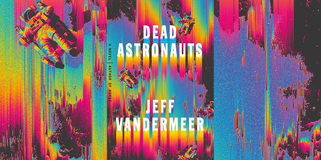 Enter for a chance to win a copy of Dead Astronauts by Jeff Vandermeer